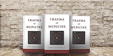 Trauma as Medicine Book Tour & Workshop with Sarah Salter Kelly tickets