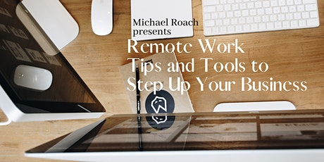 Michael Roach presents Remote Work Tips and Tools to Step Up Your Business tickets