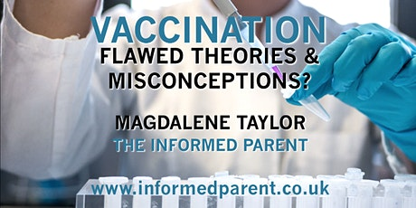 VACCINATION: FLAWED THEORIES & MISCONCEPTIONS? Guest Speaker Magdalene Tayl tickets