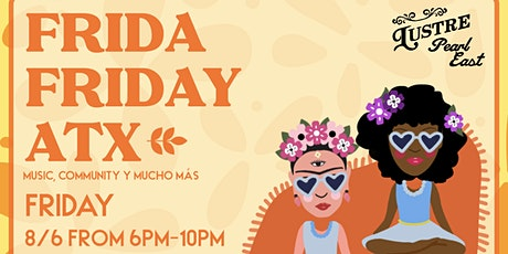 Frida Friday ATX @ Lustre Pearl East August tickets