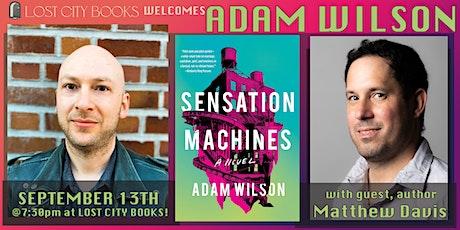 Sensation Machines by Adam Wilson with guest Matthew Davis tickets
