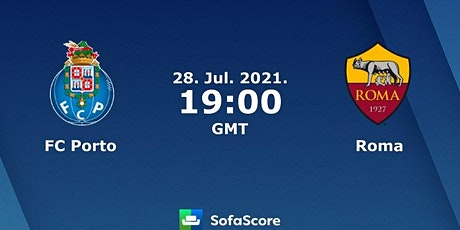 StREAMS@>! r.E.d.d.i.t-Roma v Porto LIVE ON 28 july 2021 tickets