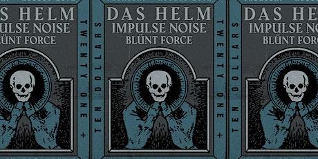 Das Helm / Impulse Noise / Blünt Force tickets