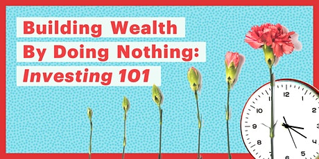 Building Wealth By Doing Nothing: Investing 101 tickets