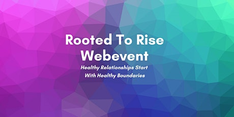 Rooted To Rise - Healthy Relationships Start With Healthy Boundaries tickets