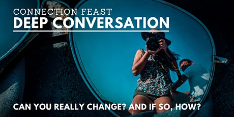 Deep Conversation & Community | Can you really change? And if so, how? tickets