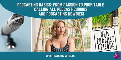 Podcasting Basics: From Passion to Profitable (Calling All Podcast-Curious) tickets