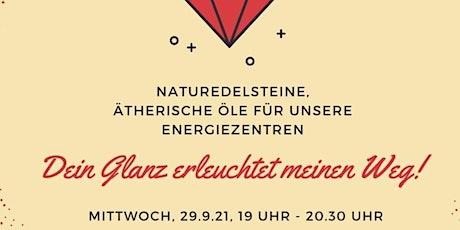 Dein Glanz begleitet meinen Weg - Naturedelsteine, ätherische Öle Tickets
