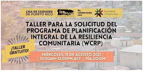 Taller para la Solicitud al Programa WCRP (Resiliencia Comunitaria) entradas