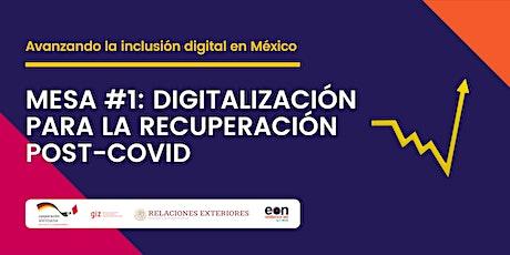 Mesa #1: Digitalización para la recuperación post-covid entradas