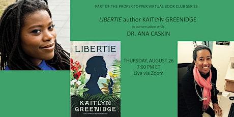 "PROPER TOPPER HOSTS ""LIBERTIE"" AUTHOR KAITLYN GREENIDGE WITH DR. ANA CASKIN tickets"