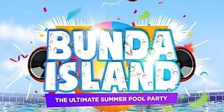Bunda Island : The Ultimate Summer Pool Party tickets