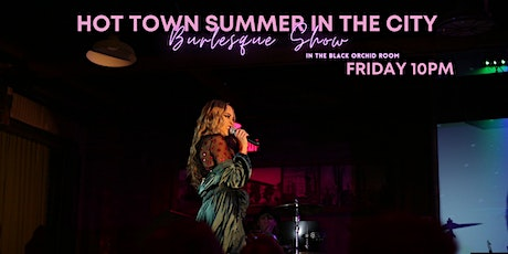 Hot Town Summer in the City Burlesque Show in the Black Orchid Room tickets