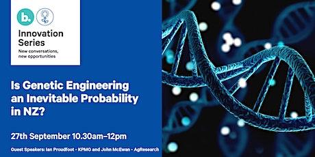 Is genetic engineering an inevitable  probability in NZ? tickets