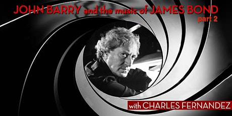 John Barry and the Music of James Bond with Charles Fernandez, part 2 tickets