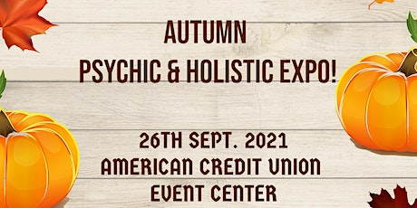 Autumn Psychic & Holistic Expo - American Credit Union Event Center! tickets