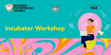 Incubator Workshop | Accelerator for Enterprising Women  | Online tickets