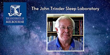Renaming of the Sleep Laboratory in honour of Prof Emeritus John Trinder tickets