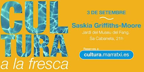 Saskia Griffiths-Moore - Cultura a la Fresca entradas