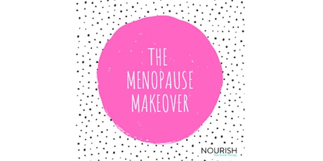 The Menopause Makeover- 3 things you need to know now to sail through meno tickets