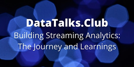 Building Streaming Analytics: The Journey and Learnings tickets