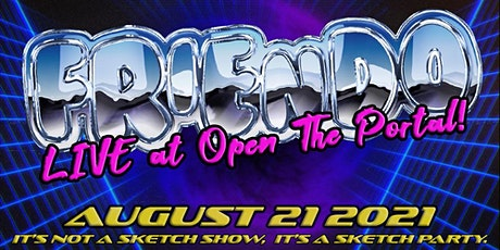 Friendo-Rama Live At Open The Portal!:  Show and Afterparty tickets