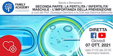 2 PARTE:LA FERTILITA'/INFERTILITA' MASCHILE  L'IMPORTANZA DELLA PREVENZIONE biglietti
