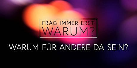 Frag immer erst WARUM? – Warum für andere da sein? | Gottesdienst Mannheim Tickets