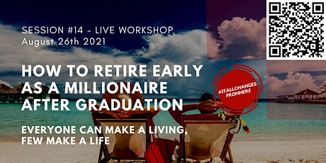 S14 - How to Retire Early as a Millionaire after Graduation tickets