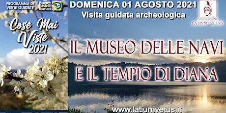 Visita al Museo delle Navi e al Tempio di Diana a Nemi biglietti