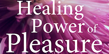 The Healing Power of Pleasure: Ancient Teachings for a Happier Life tickets