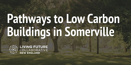Pathways to Low Carbon Buildings in Somerville tickets