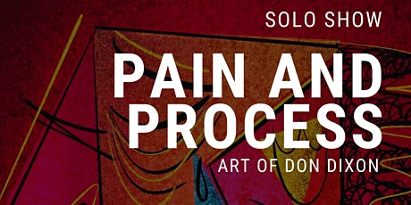 Pain and Process Art of Don Dixon - Solo Show tickets