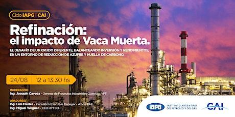 #CicloIAPG Refinación: el impacto de Vaca Muerta boletos