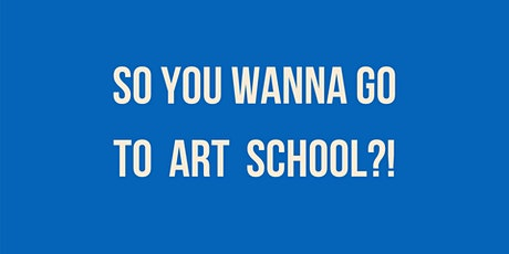 So You Wanna Go To Art School?! PANEL DISCUSSION tickets