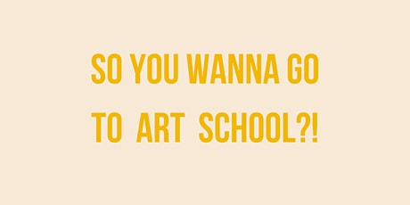 So You Wanna Go To Art School?! RESEARCH & RESPOND WORKSHOP tickets