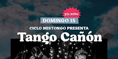 Tango Cañón en Ciclo Mistongo entradas