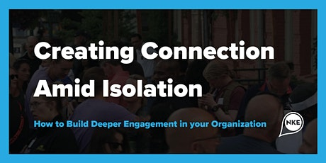 Creating Connection Amid Isolation: Build Engagement in your Organization tickets