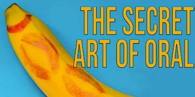 The Secret Art of Oral