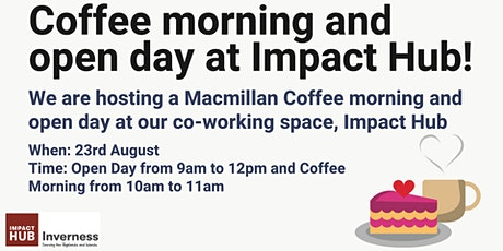 Open Day & Macmillan Coffee Morning at Impact Hub Inverness tickets