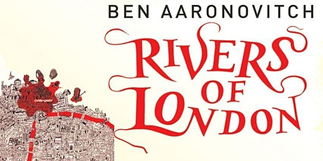 An evening with Ben Aaronovitch: Ten Years of 'Rivers of London' tickets