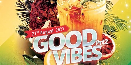 GOOD VIBES | SATURDAY 21ST OF AUGUST tickets