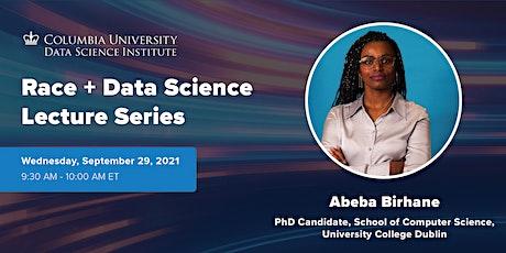 Race + Data Science: Abeba Birhane, University College Dublin tickets