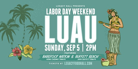 Labor Day Weekend Luau at Legacy Hall tickets