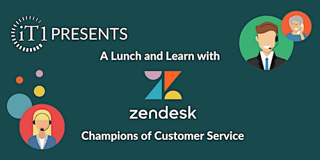 iT1 Presents: A Lunch and Learn with Zendesk! entradas
