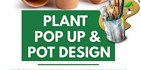 Plant pop up & pot design tickets