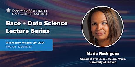 Race + Data Science: Maria Rodriguez, University at Buffalo tickets