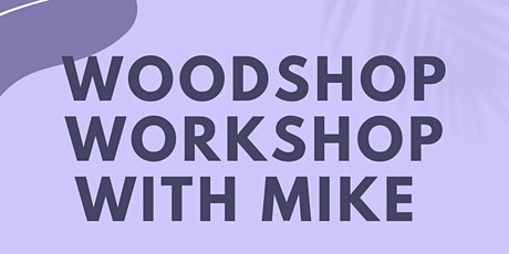Woodshop Workshop with Mike! tickets