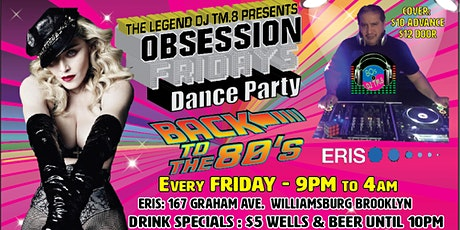 DJ TM.8's Obsession Friday 80s Dance Party @ Eris Evolution tickets