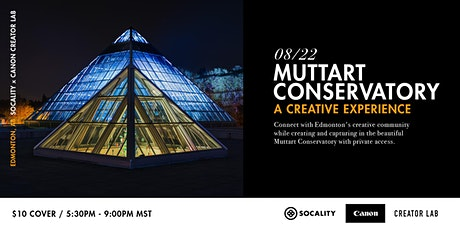 Muttart Conservatory Creative Experience: Socality x Canon Creator Lab tickets